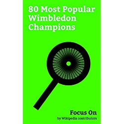 Focus On: 80 Most Popular Wimbledon Champions: Roger Federer, Rafael Nadal, Novak Djokovic, Andy Murray, Maria Sharapova, Andre Agassi, Pete Sampras, Steffi ... Billie Jean King, Martina Hingis, etc.