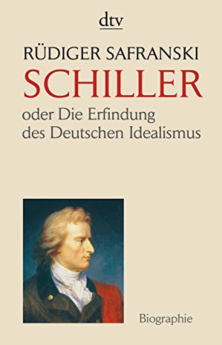 Friedrich Schiller: oder Die Erfindung des Deutschen Idealismus