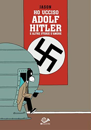 Ho ucciso Adolf Hitler e altre storie d'amore