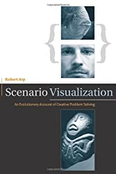 Scenario Visualization: An Evolutionary Account of Creative Problem Solving (MIT Press) by Robert Arp (2008-02-29)