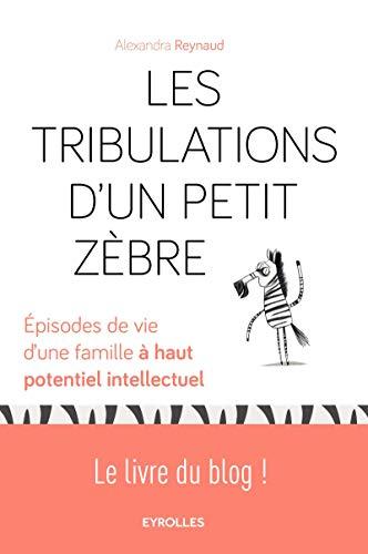 Les tribulations d'un petit Zèbre: Episodes de vie d'une famille à haut potentiel intellectuel.