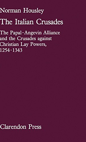 The Italian Crusades: The Papal-Angevin Alliance and the Crusades Against Christian Lay Powers, 1254-1343 (Oxford University Press Academic Monograph Reprints)