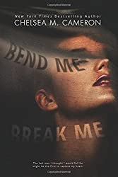 Bend Me, Break Me by Chelsea M. Cameron (2016-02-16)