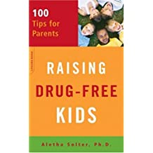 [ RAISING DRUG-FREE KIDS: 100 TIPS FOR PARENTS ] Raising Drug-Free Kids: 100 Tips for Parents By Solter, Aletha J. ( Author ) Aug-2006 [ Paperback ]