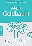 Mein Geldbaum: Geld verstehen, Geld sparen, Geld verdienen und Geld anlegen - eine Schnellstartanleitung für finanzielle Unabhängigkeit