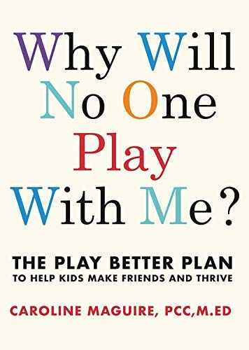 Why Will No One Play with Me?: The Play Better Plan to Help Kids Make Friends and Thrive (English Edition)