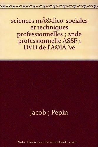 Sciences médico-sociales et techniques professionnelles baccalauréat professionnel ASSP 2e professionnelle : Option A à domicile, option B en structure (1DVD)