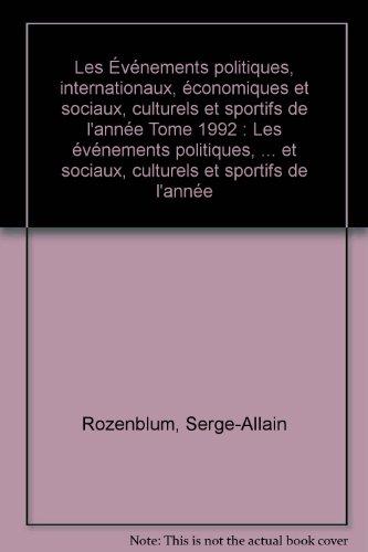 Les vnements politiques, internationaux, conomiques et sociaux, culturels et sportifs de l'anne Tome 1992 : Les vnements politiques, ... et sociaux, culturels et sportifs de l'anne