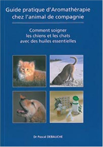 Guide pratique d'Aromatherapie chez l'animal de compagnie
