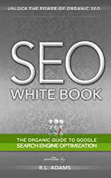 SEO White Book - The Organic Guide to Google Search Engine Optimization (The SEO Series 3) (English Edition)