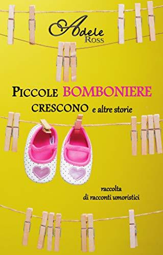 Piccole Bomboniere crescono e altre storie (Italian Edition)