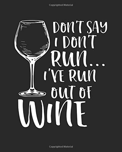 Don't Say I Don't Run I've Run Out of Wine: Funny Running Journal