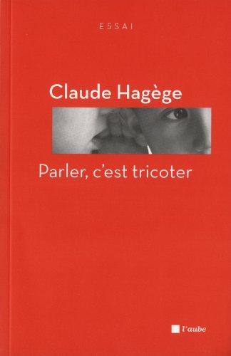 Parler, c'est tricoter par Claude Hagège