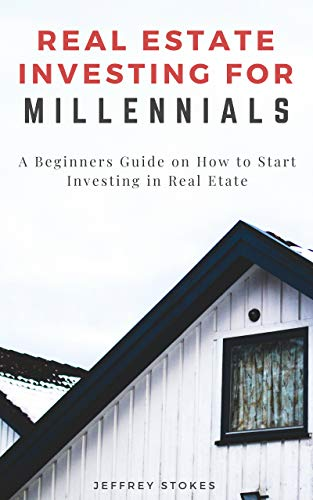 Real Estate Investing for Millennials: A Beginners Guide on How to Start Investing in Real Estate (English Edition)