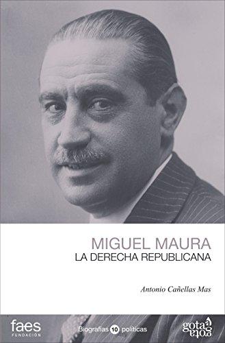Miguel Maura. La derecha republicana (BIOGRAFÍAS POLÍTICAS (GOTA A GOTA))