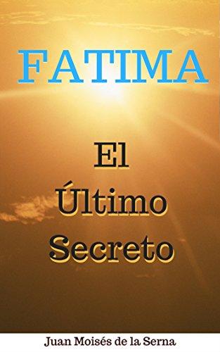 Fátima: El Último Secreto por Juan Moisés de la Serna