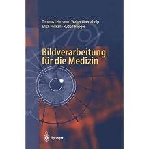 Bildverarbeitung für die Medizin: Grundlagen, Modelle, Methoden, Anwendungen (German Edition)