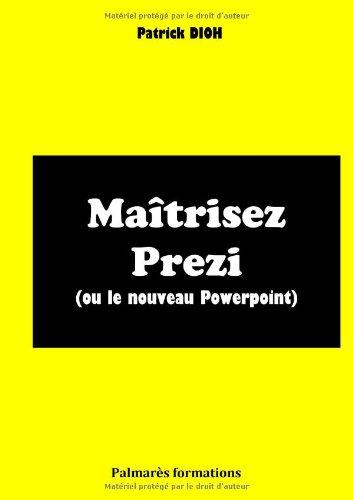 Maitrisez Prezi (Ou le Nouveau Powerpoint) par Patrick Dioh