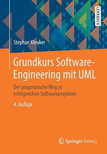 Grundkurs Software-Engineering mit UML: Der pragmatische Weg zu erfolgreichen Softwareprojekten (Uml-software)