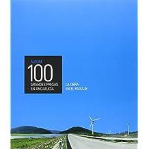 Álbum 100 grandes presas en Andalucía.: La obra en el paisaje (Serie Historia y Geografía)