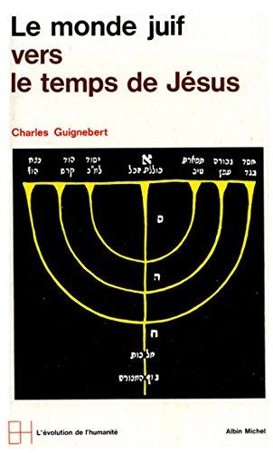 Le Monde juif vers le temps de Jésus : Des prophètes à Jésus (L'évolution de l'humanité) par Charles Guignebert