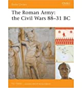The Roman Army : The Civil Wars 88-31 BC (Battle Orders; 34)