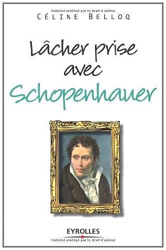 Lâcher prise avec Schopenhauer (Vivre en philosophie) par Céline Belloq