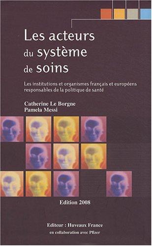 Les acteurs du système de soins : Les institutions et organismes français et européens responsables de la politique de santé