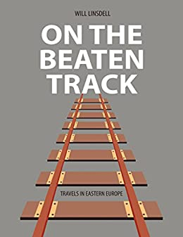 On the Beaten Track: Travels In Eastern Europe by [Linsdell, Will]