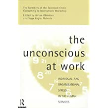 [(The Unconscious at Work : Individual and Organizational Stress in the Human Services)] [Edited by Anton Obholzer ] published on (October, 1994)