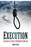 Execution: A History of Capital Punishment in Britain