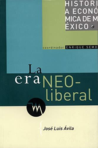 La era neoliberal (Historia De Mexico) por José Luis Ávila