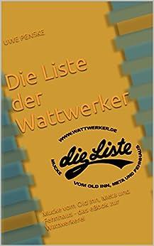 Die Liste der Wattwerker: Mucke vom Old Inn, Meta und Fehnhaus  - das eBook zur Wattwerkerei von [Penske, Uwe]