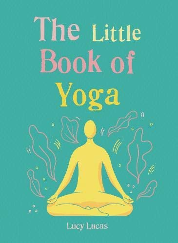 The Little Book of Yoga: Harness the ancient practice to boost your health and wellbeing (English Edition)