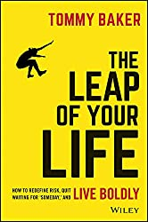 The Leap of Your Life: How to Redefine Risk, Quit Waiting For 'Someday,' and Live Boldly