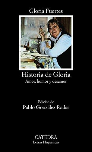 Historia De Gloria / Story Of Gloria: (amor, Humor And Desamor) / (love, Humor And Indifference) (letras Hispanicas / Hispanic Letters)