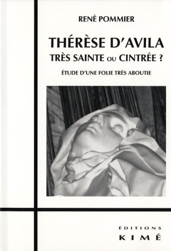 Thérèse d'Avila, trés sainte ou cintrée ? : Etude d'une folie très aboutie