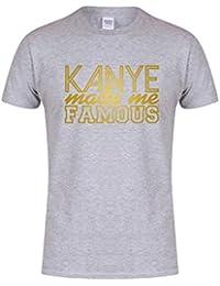 Kanye Made Me Famous - Unisex Fit T-Shirt - Fun Slogan Tee