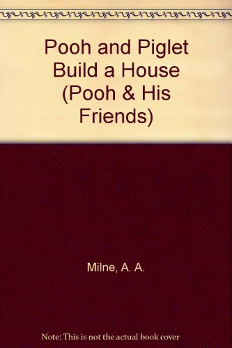 Pooh and Piglet build a house