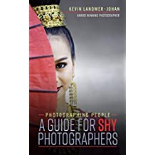 Photographing People – A Guide for Shy Photographers (Photography Experience Book 1)