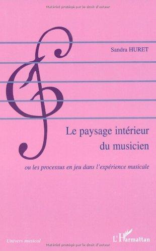 Le paysage intérieur du musicien : Ou les processus en jeu dans l'expérience musicale (Univers musical)