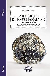 Art brut et psychanalyse par Pascal Roman