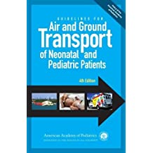 Guidelines for Air and Ground Transport of Neonatal and Pediatric Patients, 4th Edition