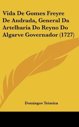 Vida de Gomes Freyre de Andrada, General Da Artelharia Do Reyno Do Algarve Governador (1727)
