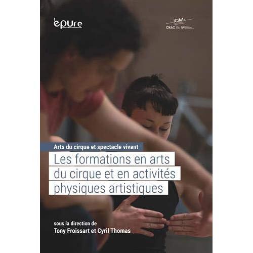 Arts du cirque et spectacle vivant : Tome 1, Les formations en arts du cirque et en activités physiques artistiques