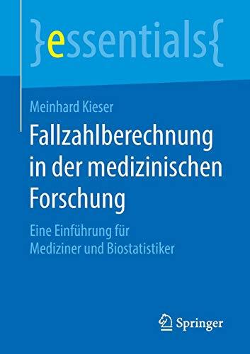 Fallzahlberechnung in der medizinischen Forschung: Eine Einführung für Mediziner und Biostatistiker (essentials)