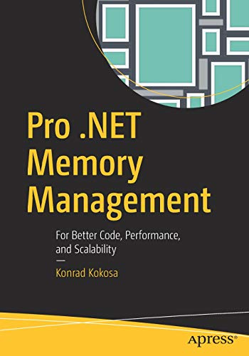 Pro .NET Memory Management: For Better Code, Performance, and Scalability -