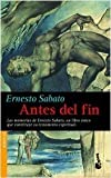 Antes del fin / Before the End (Spanish Edition) (Memorias) by Ernesto Sabato(2003-01-01)