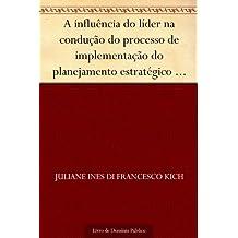 A influência do líder na condução do processo de implementação do planejamento estratégico (Revista de Ciências da Administração. V. 10 n. 21 maio-agosto de 2008) (Portuguese Edition)