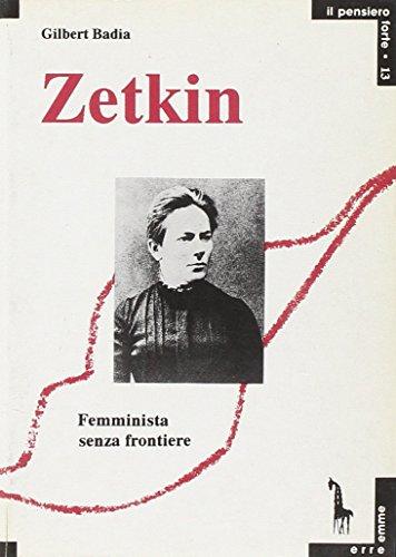Zetkin. Femminista senza frontiere (Pensiero forte) por Gilbert Badia